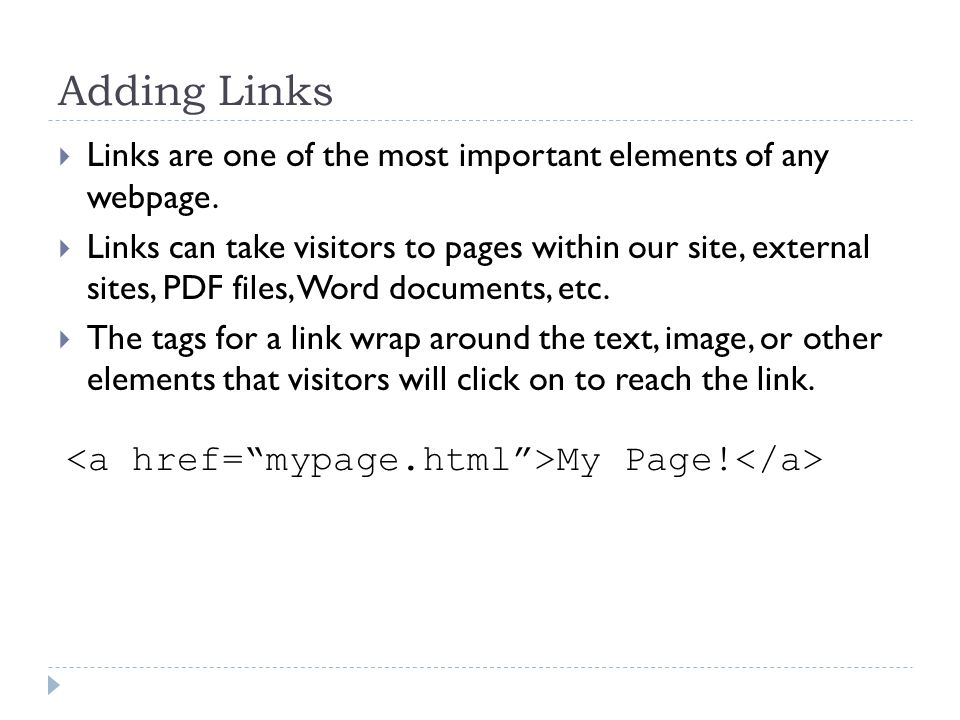 Adding Links Links are one of the most important elements of any webpage.
