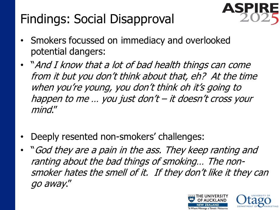 Findings: Social Disapproval Smokers focussed on immediacy and overlooked potential dangers: And I know that a lot of bad health things can come from it but you dont think about that, eh.