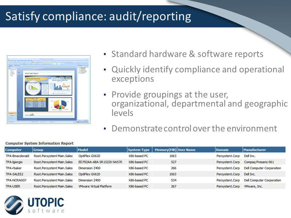 Standard hardware & software reports Quickly identify compliance and operational exceptions Provide groupings at the user, organizational, departmenta