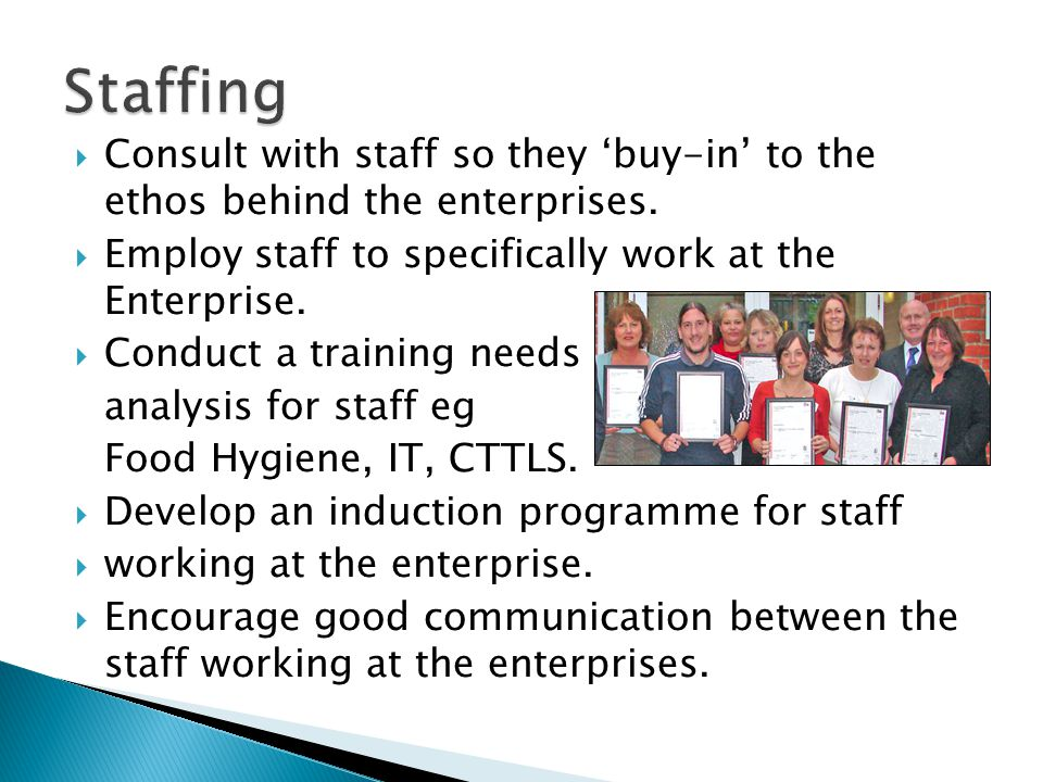 Consult with staff so they buy-in to the ethos behind the enterprises.