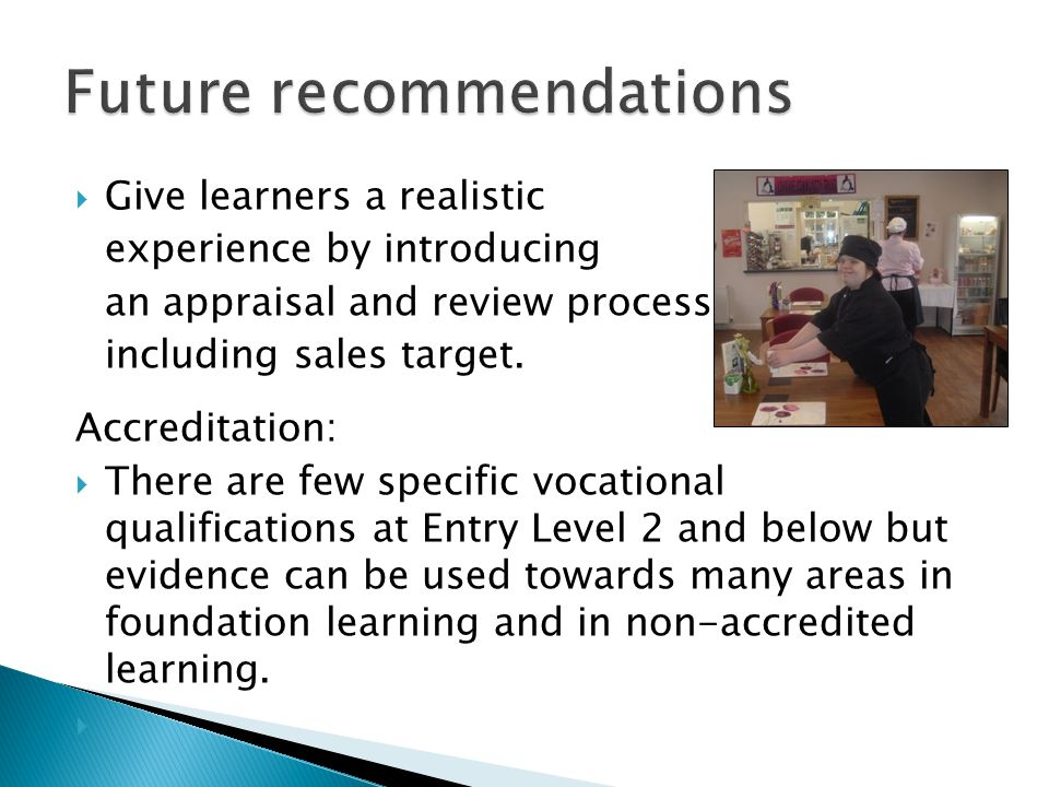 Give learners a realistic experience by introducing an appraisal and review process, including sales target.