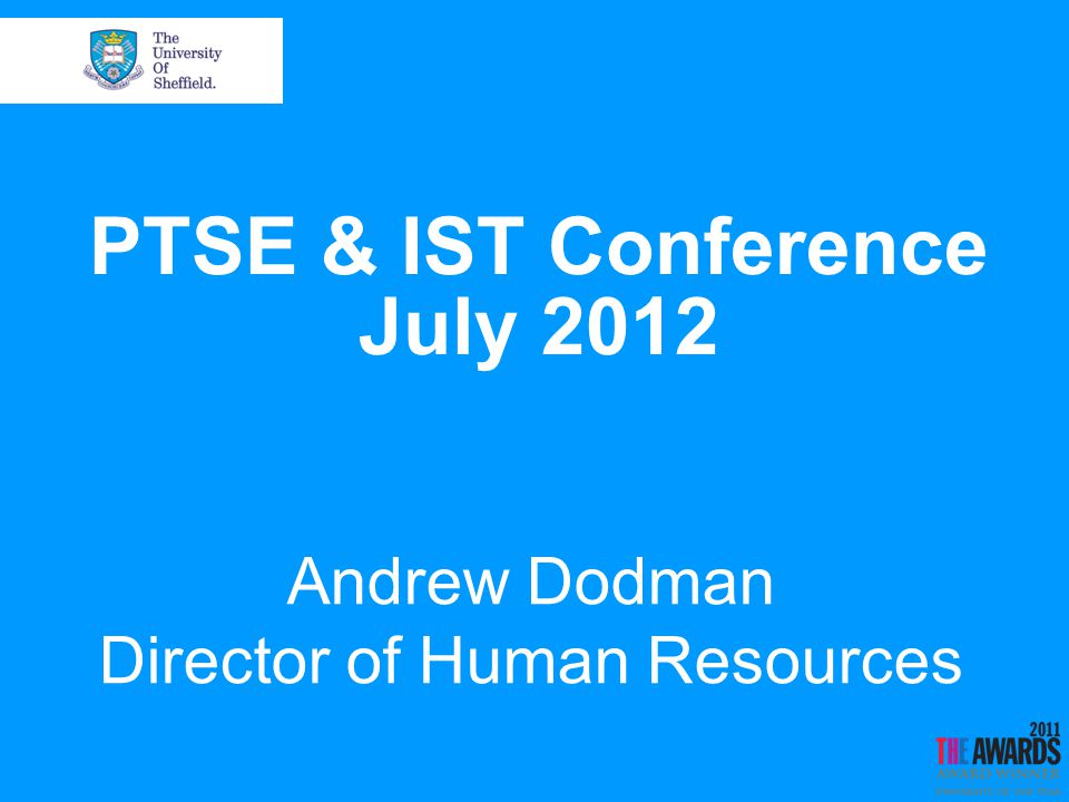 PTSE & IST Conference July 2012 Andrew Dodman Director of Human Resources