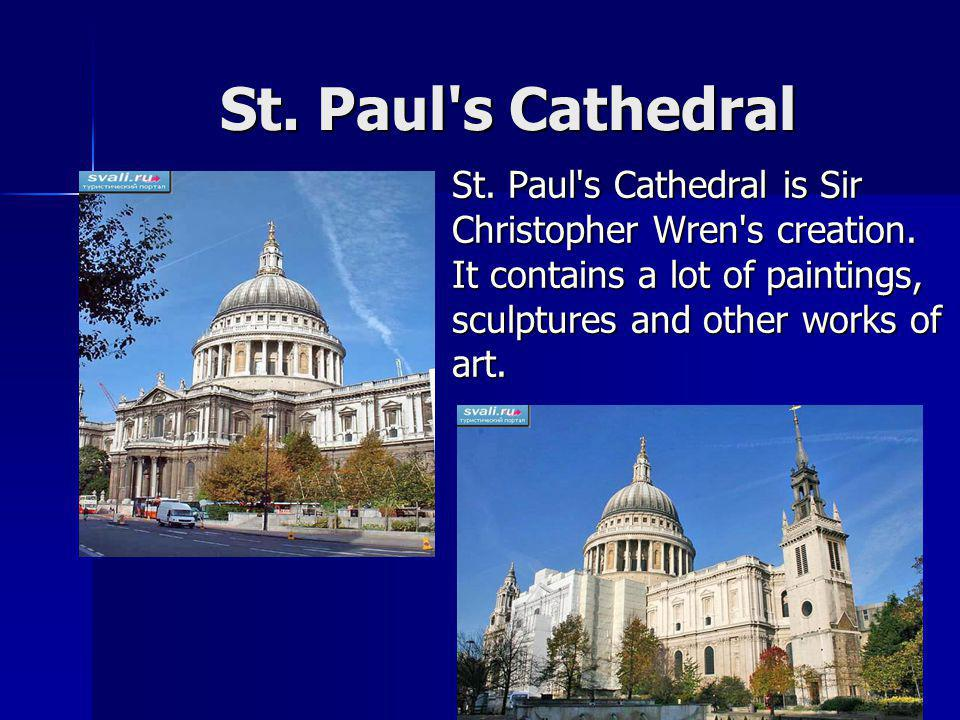 St. Paul's Cathedral St. Paul's Cathedral is Sir Christopher Wren's creation. It contains a lot of paintings, sculptures and other works of art.