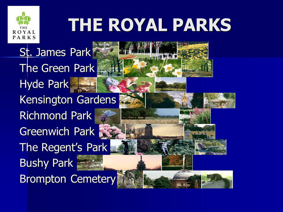 THE ROYAL PARKS St. James Park The Green Park Hyde Park Kensington Gardens Richmond Park Greenwich Park The Regents Park Bushy Park Brompton Cemetery