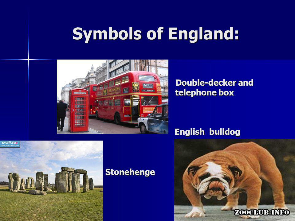 Symbols of England: Double-decker and Double-decker and telephone box telephone box English bulldog English bulldog Stonehenge Stonehenge