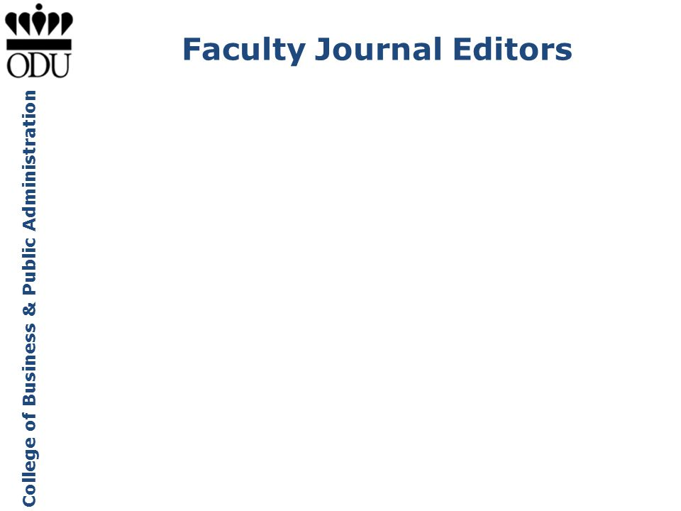 College of Business & Public Administration Five journals hosted at CBPA Corporate Governance: An International Review Enterprise Information Systems