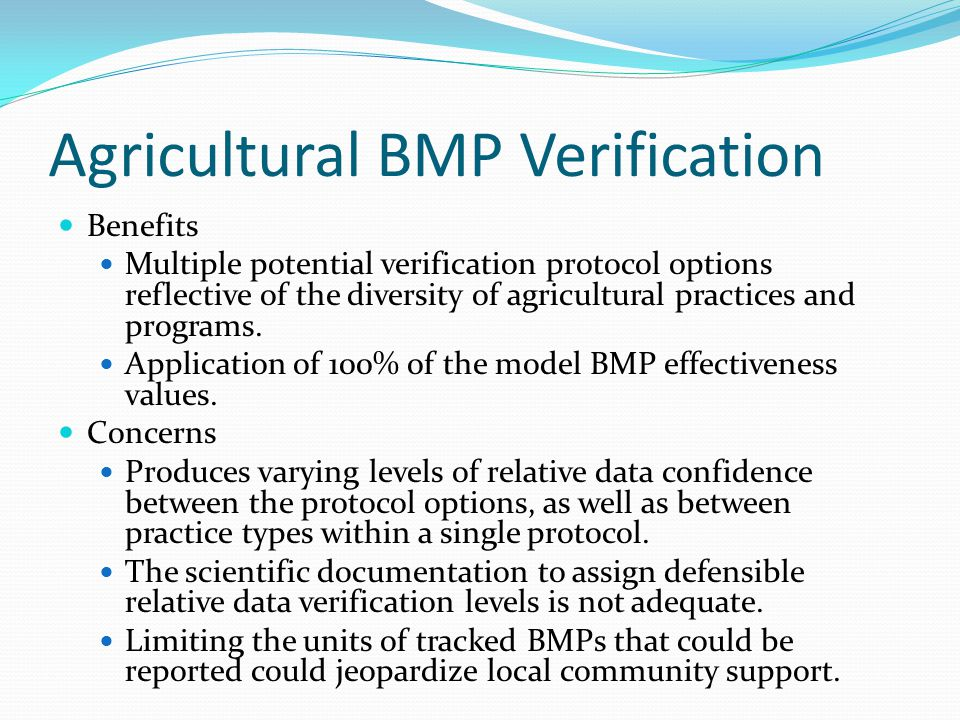 Agricultural BMP Verification Benefits Multiple potential verification protocol options reflective of the diversity of agricultural practices and programs.