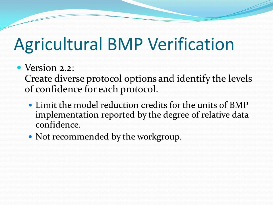 Agricultural BMP Verification Version 2.2: Create diverse protocol options and identify the levels of confidence for each protocol. Limit the model re