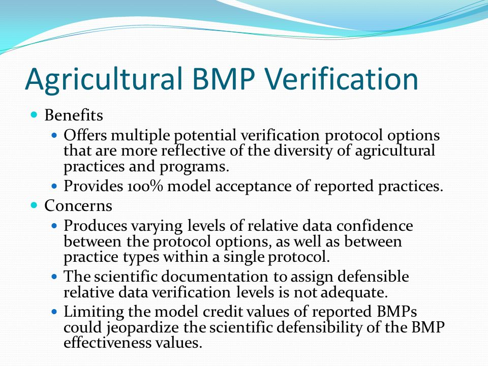 Agricultural BMP Verification Benefits Offers multiple potential verification protocol options that are more reflective of the diversity of agricultural practices and programs.