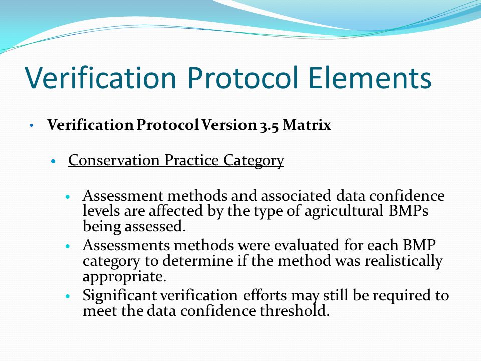 Verification Protocol Elements Verification Protocol Version 3.5 Matrix Conservation Practice Category Assessment methods and associated data confidence levels are affected by the type of agricultural BMPs being assessed.