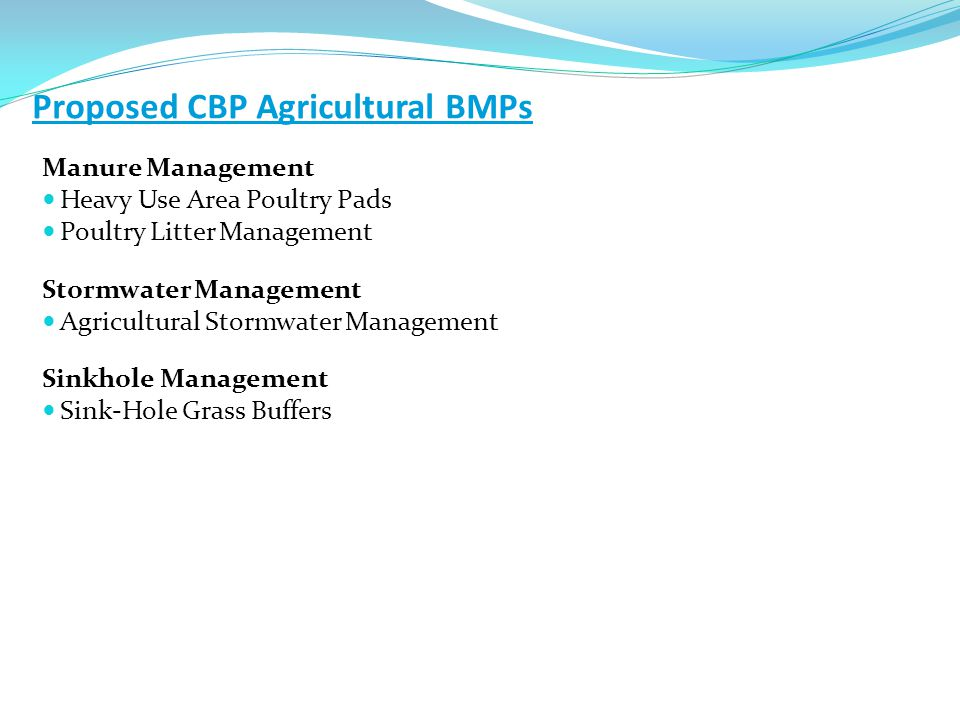 Proposed CBP Agricultural BMPs Manure Management Heavy Use Area Poultry Pads Poultry Litter Management Stormwater Management Agricultural Stormwater M