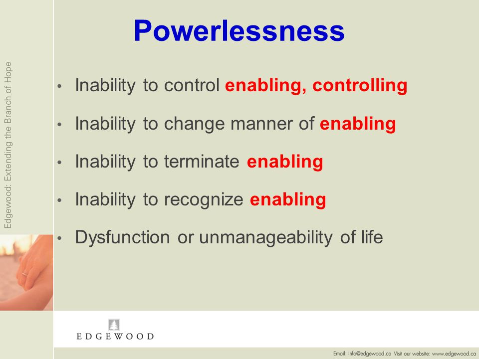 Powerlessness Inability to control enabling, controlling Inability to change manner of enabling Inability to terminate enabling Inability to recognize enabling Dysfunction or unmanageability of life