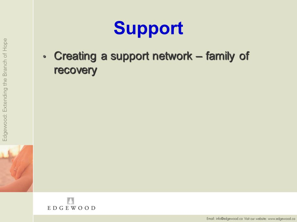 Support Creating a support network – family of recovery Creating a support network – family of recovery