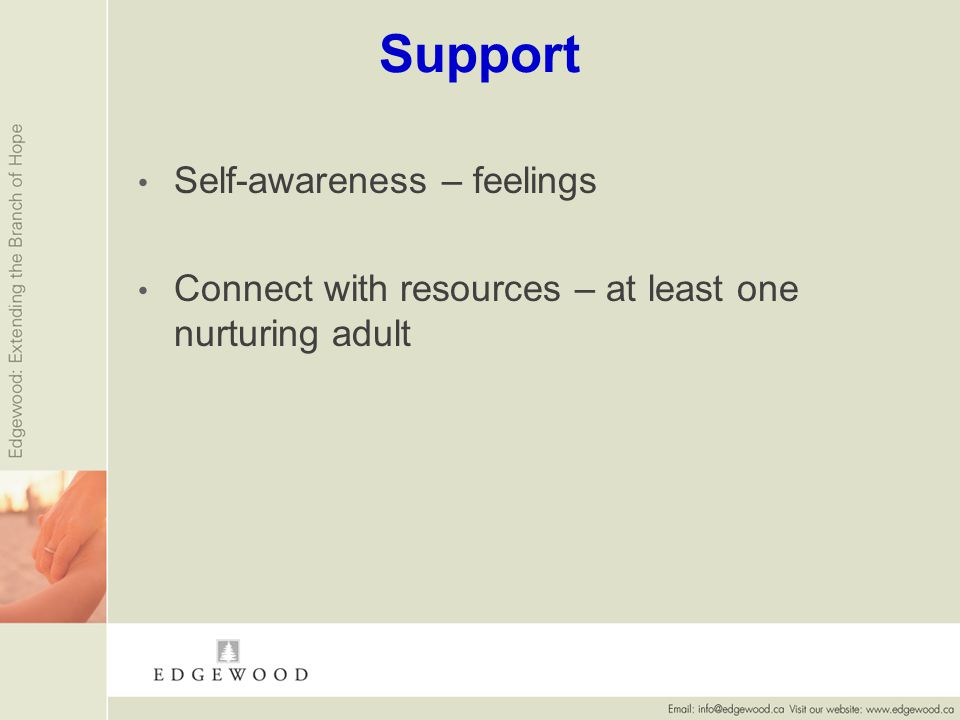 Support Self-awareness – feelings Connect with resources – at least one nurturing adult
