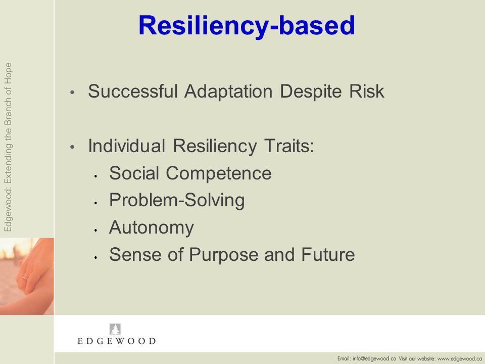 Resiliency-based Successful Adaptation Despite Risk Individual Resiliency Traits: Social Competence Problem-Solving Autonomy Sense of Purpose and Future