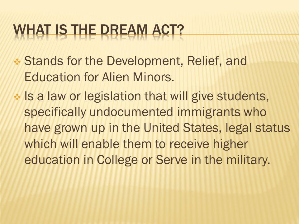 Stands for the Development, Relief, and Education for Alien Minors.