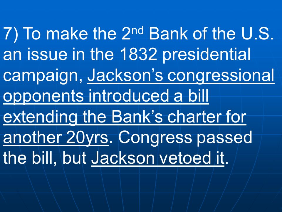 6) Like most Westerners and many working people, President Jackson was suspicious of the 2 nd Bank of the U.S. He regarded it as a monopoly that benef