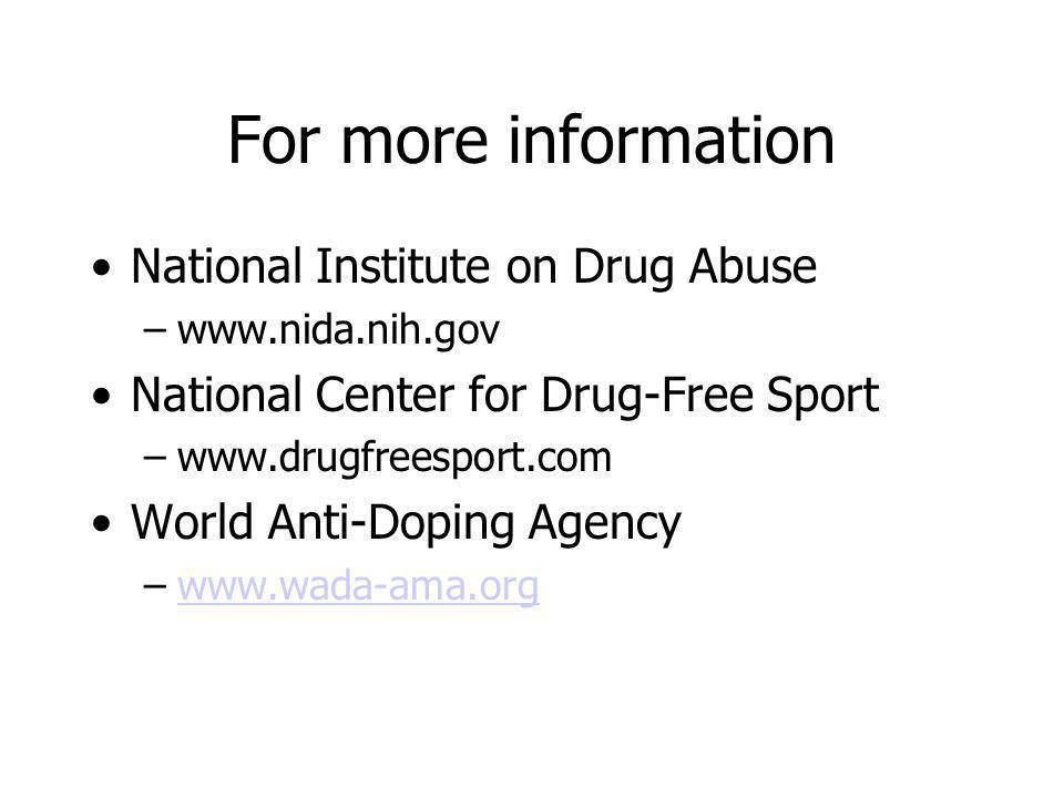For more information National Institute on Drug Abuse –www.nida.nih.gov National Center for Drug-Free Sport –www.drugfreesport.com World Anti-Doping A