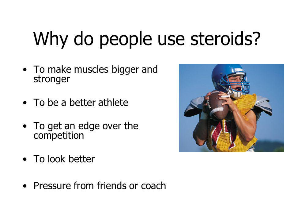 The truth You can get strong and beat your competitors without steroids Steroids are –Illegal –A form of cheating –Dangerous to your health Short cuts are not the way to achieve your long-term goals