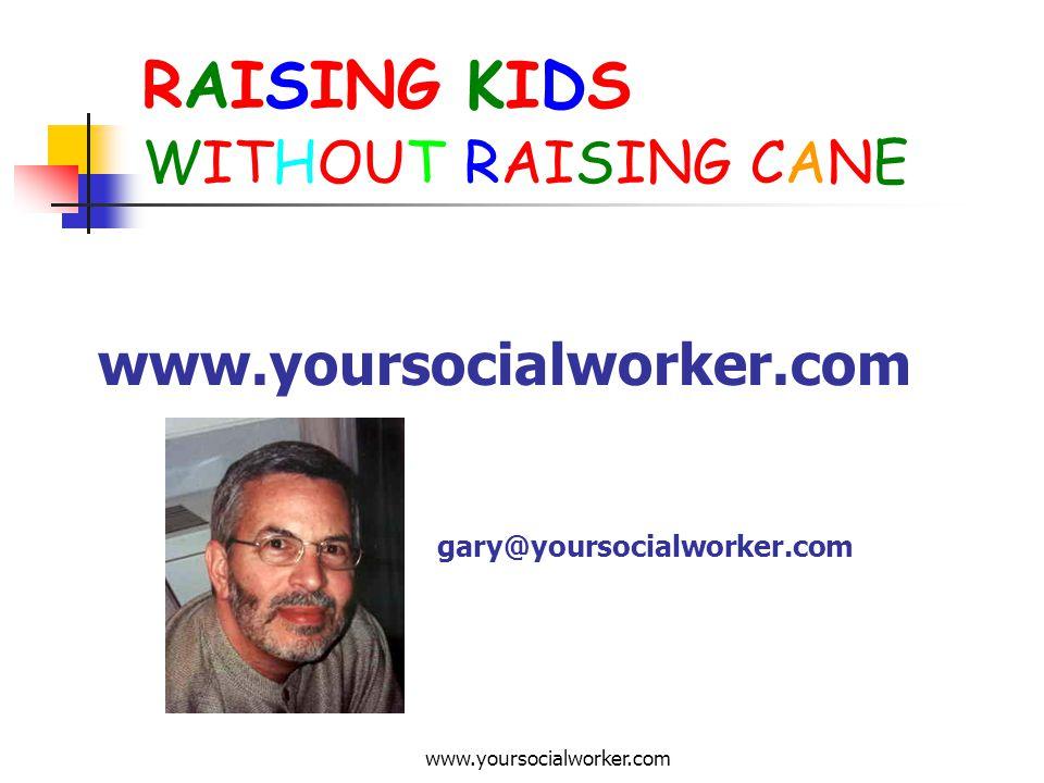 www.yoursocialworker.com RAISING KIDS WITHOUT RAISING CANE