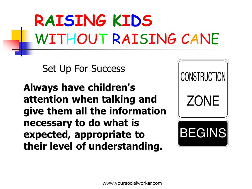 www.yoursocialworker.com RAISING KIDS WITHOUT RAISING CANE The Power Of Feedback Provide the right information so children know what you want.