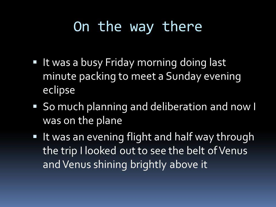 On the way there It was a busy Friday morning doing last minute packing to meet a Sunday evening eclipse So much planning and deliberation and now I was on the plane It was an evening flight and half way through the trip I looked out to see the belt of Venus and Venus shining brightly above it