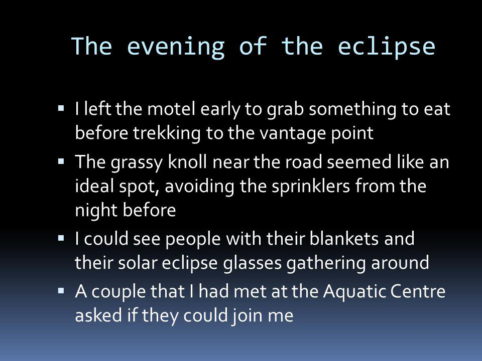 The evening of the eclipse I left the motel early to grab something to eat before trekking to the vantage point The grassy knoll near the road seemed