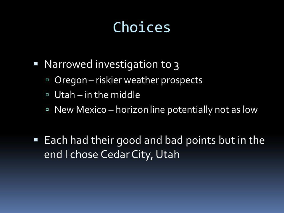 Choices Narrowed investigation to 3 Oregon – riskier weather prospects Utah – in the middle New Mexico – horizon line potentially not as low Each had