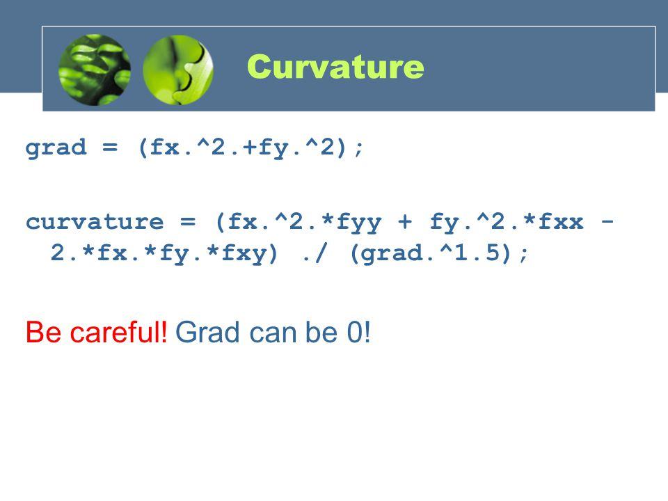 Curvature grad = (fx.^2.+fy.^2); curvature = (fx.^2.*fyy + fy.^2.*fxx - 2.*fx.*fy.*fxy)./ (grad.^1.5); Be careful! Grad can be 0!