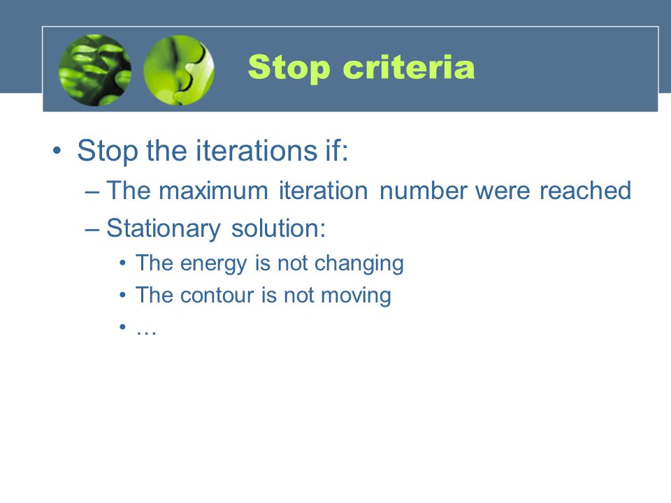 Stop criteria Stop the iterations if: –The maximum iteration number were reached –Stationary solution: The energy is not changing The contour is not m