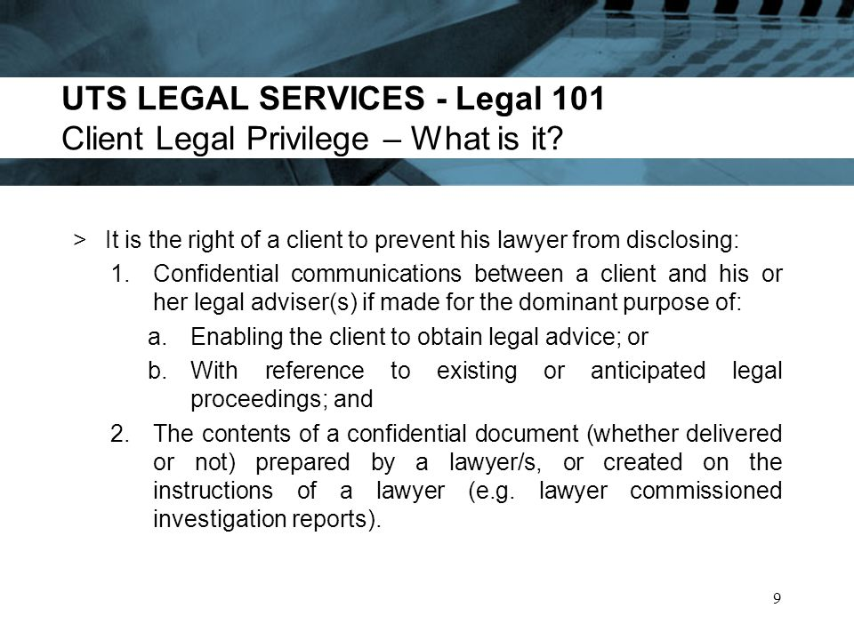 UTS LEGAL SERVICES - Legal 101 Client Legal Privilege – What is it.