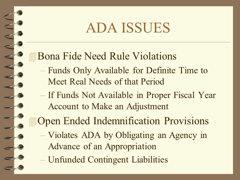 ADA ISSUES 4 Bona Fide Need Rule Violations –Funds Only Available for Definite Time to Meet Real Needs of that Period –If Funds Not Available in Prope