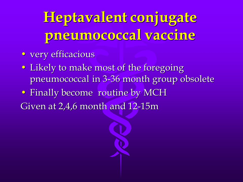 Heptavalent conjugate pneumococcal vaccine very efficaciousvery efficacious Likely to make most of the foregoing pneumococcal in 3-36 month group obso