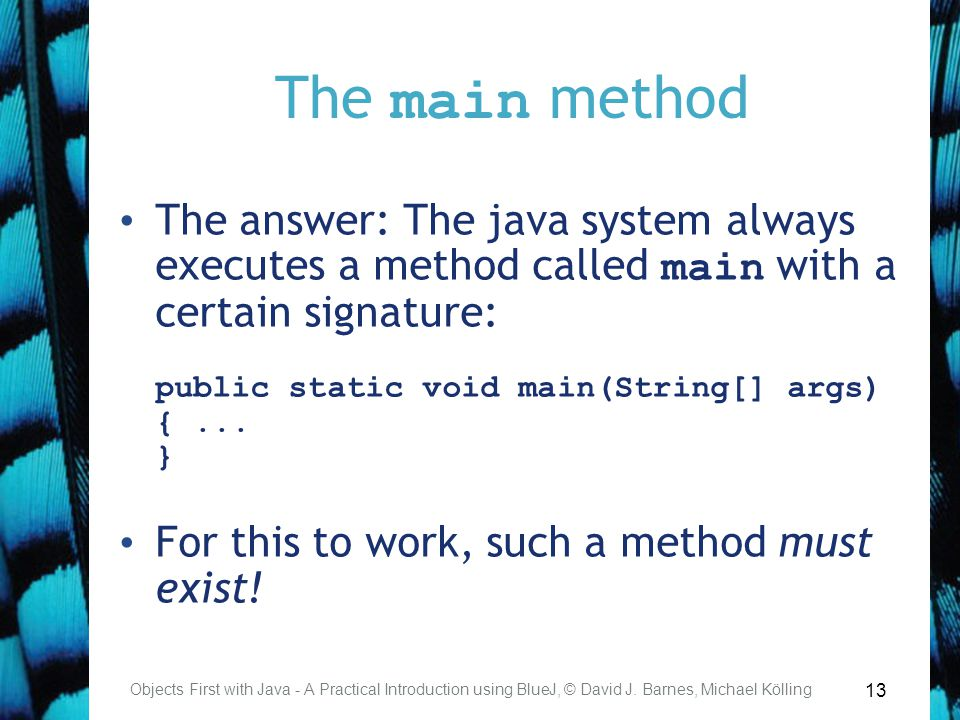13 The main method Objects First with Java - A Practical Introduction using BlueJ, © David J.