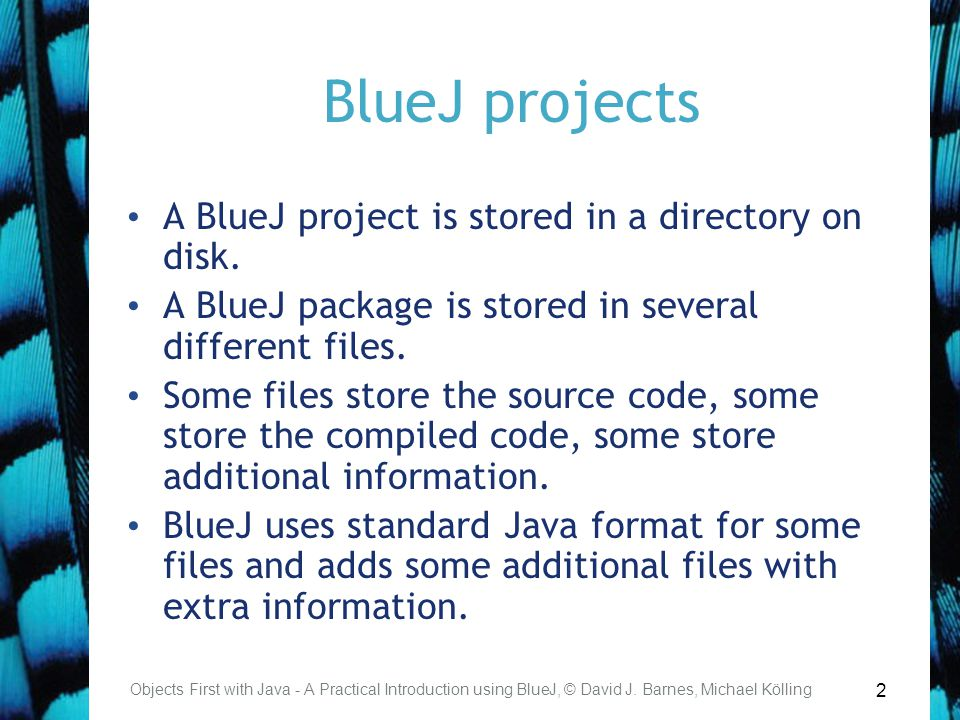 2 BlueJ projects A BlueJ project is stored in a directory on disk.
