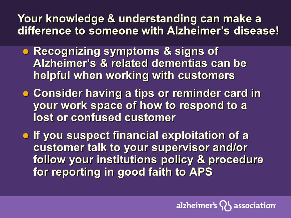 Recognizing symptoms & signs of Alzheimers & related dementias can be helpful when working with customers Recognizing symptoms & signs of Alzheimers &