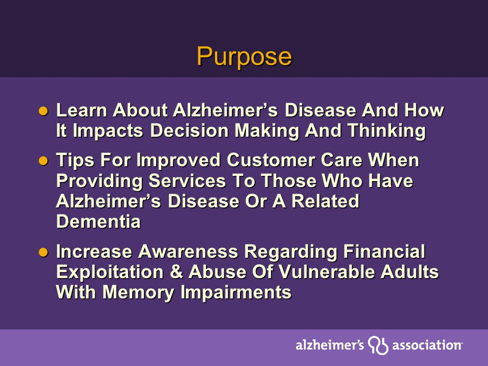 Purpose Learn About Alzheimers Disease And How It Impacts Decision Making And Thinking Learn About Alzheimers Disease And How It Impacts Decision Maki
