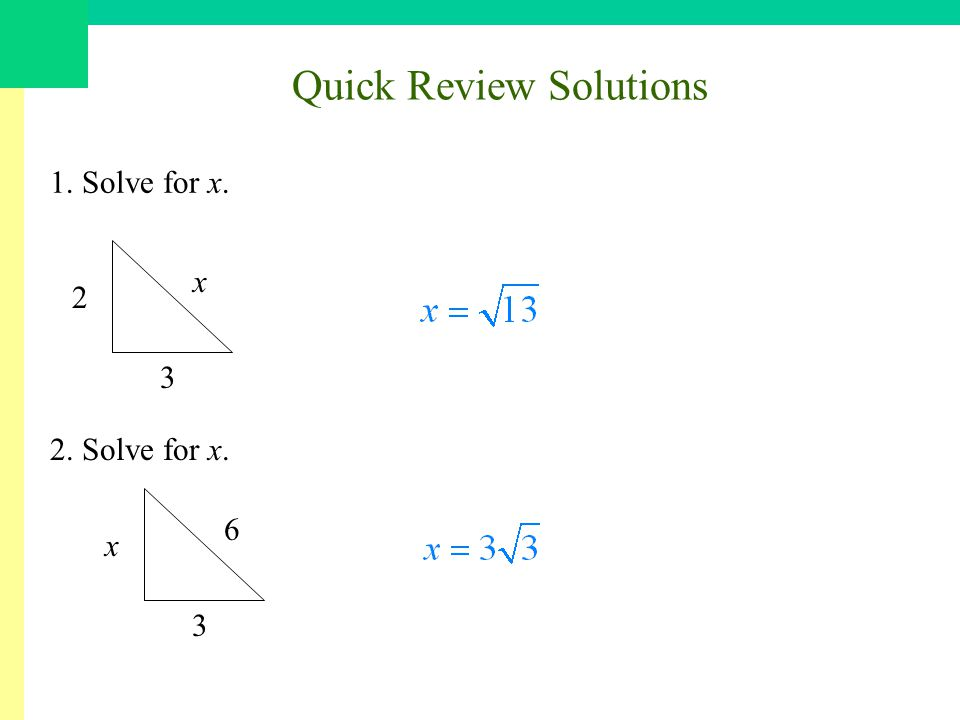 Quick Review Solutions 1. Solve for x. x 3 2 2. Solve for x. 6 3 x