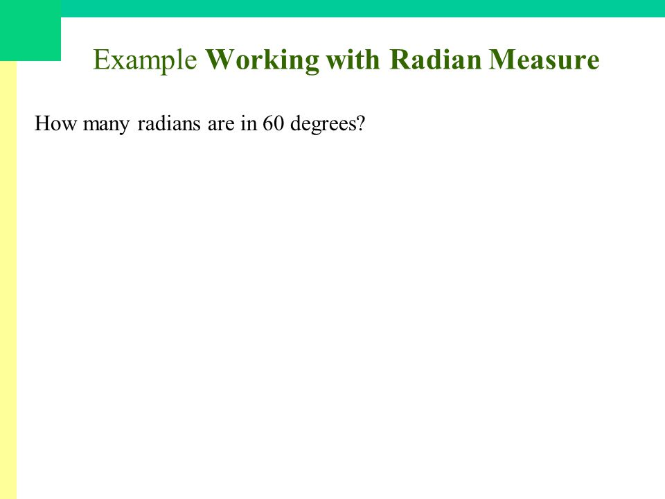 Example Working with Radian Measure How many radians are in 60 degrees