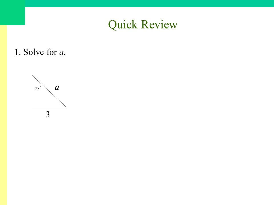 Quick Review 1. Solve for a. a 3 23 º