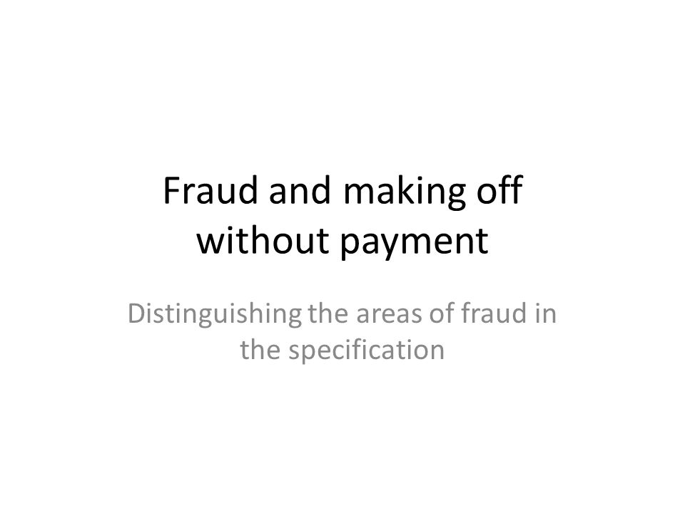 Fraud and making off without payment Distinguishing the areas of fraud in the specification
