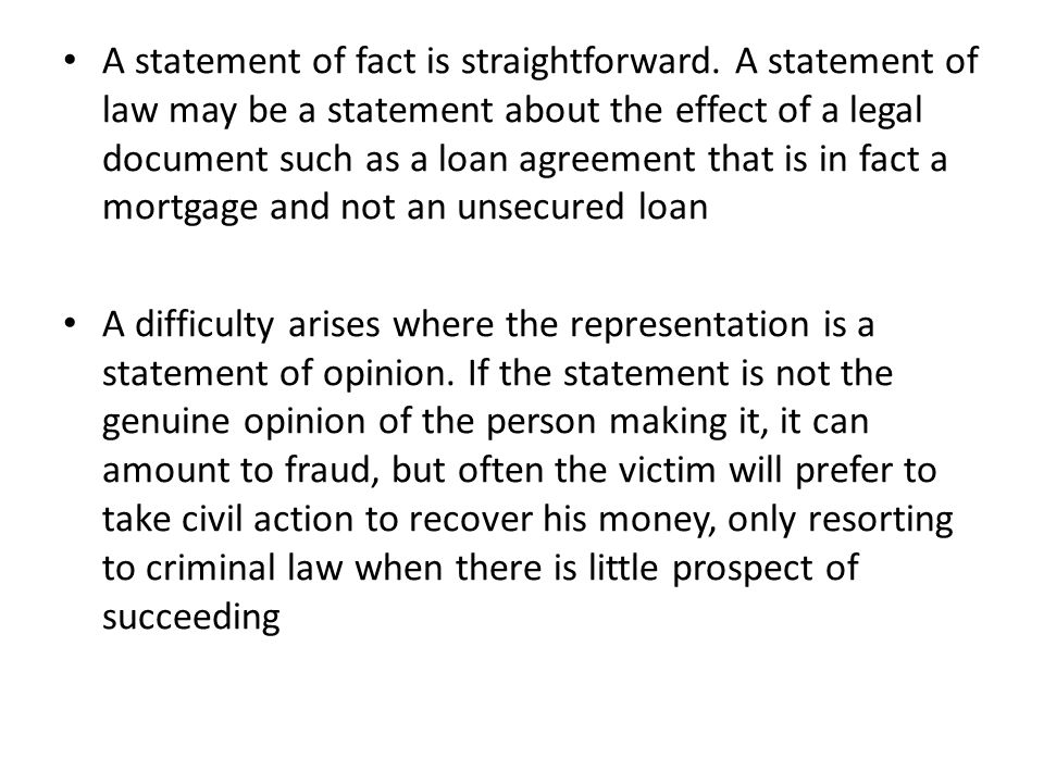 A statement of fact is straightforward. A statement of law may be a statement about the effect of a legal document such as a loan agreement that is in