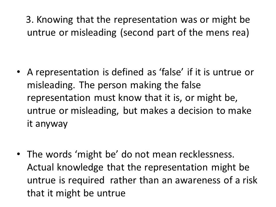 3. Knowing that the representation was or might be untrue or misleading (second part of the mens rea) A representation is defined as false if it is un