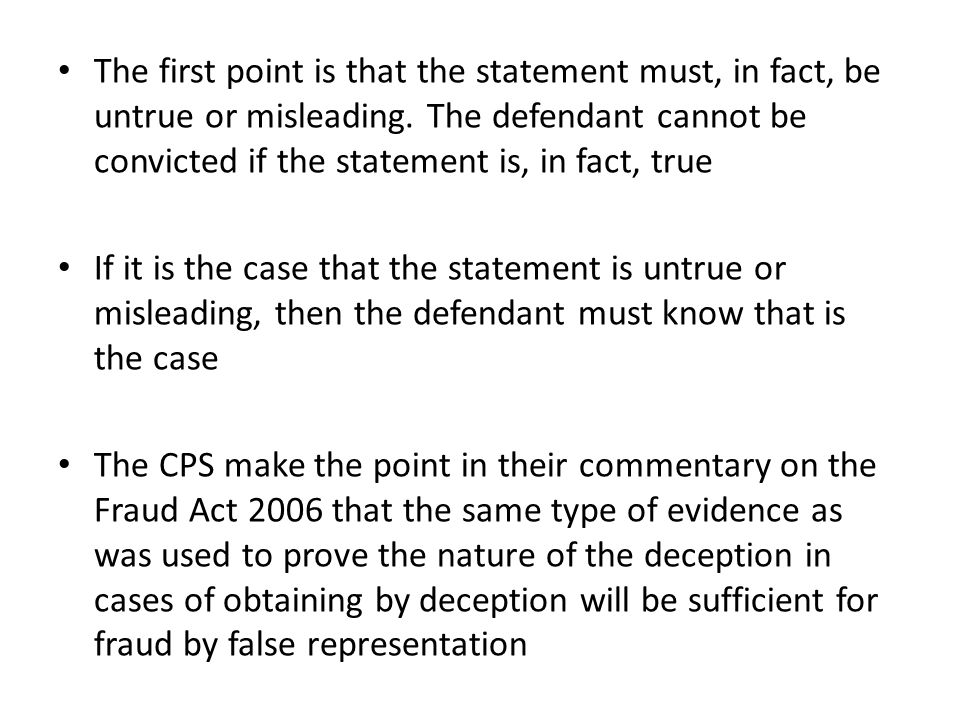 The first point is that the statement must, in fact, be untrue or misleading. The defendant cannot be convicted if the statement is, in fact, true If