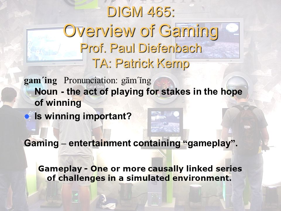 DIGM 465: Overview of Gaming Prof.