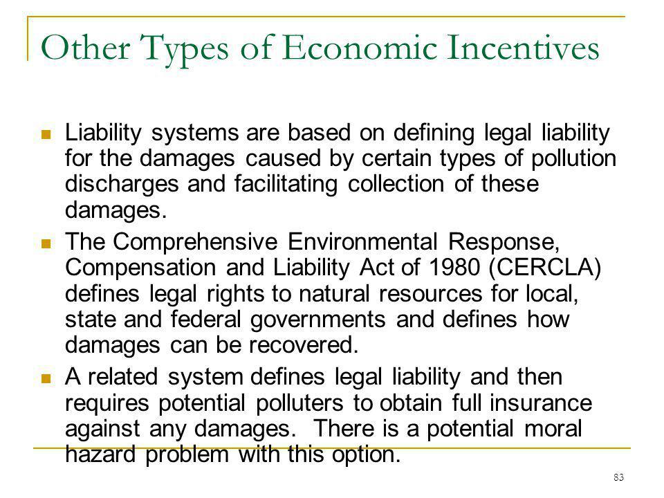 83 Other Types of Economic Incentives Liability systems are based on defining legal liability for the damages caused by certain types of pollution dis