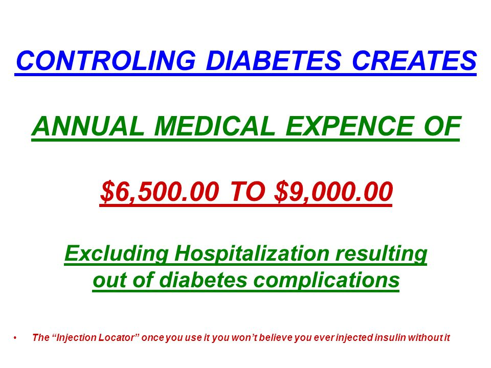 The Injection Locator once you use it you wont believe you ever injected insulin without it CONTROLING DIABETES CREATES ANNUAL MEDICAL EXPENCE OF $6,500.00 TO $9,000.00 Excluding Hospitalization resulting out of diabetes complications