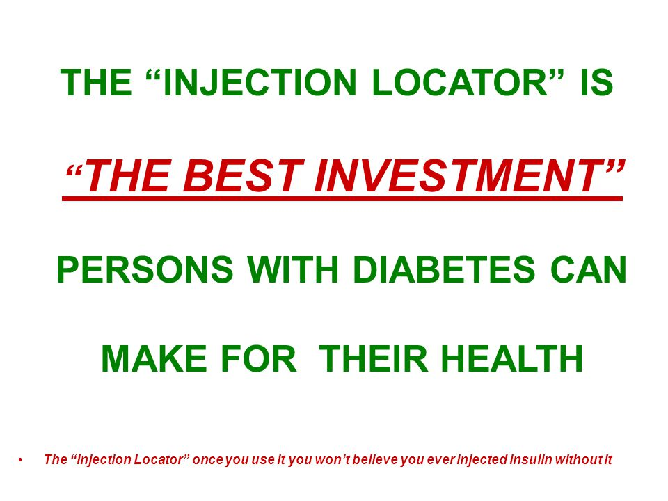 The Injection Locator once you use it you wont believe you ever injected insulin without it THE INJECTION LOCATOR IS THE BEST INVESTMENT PERSONS WITH DIABETES CAN MAKE FOR THEIR HEALTH