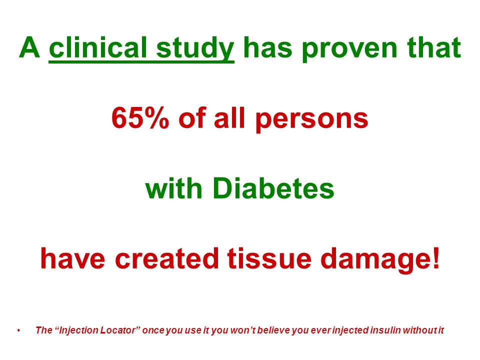 A clinical study has proven that 65% of all persons with Diabetes have created tissue damage.
