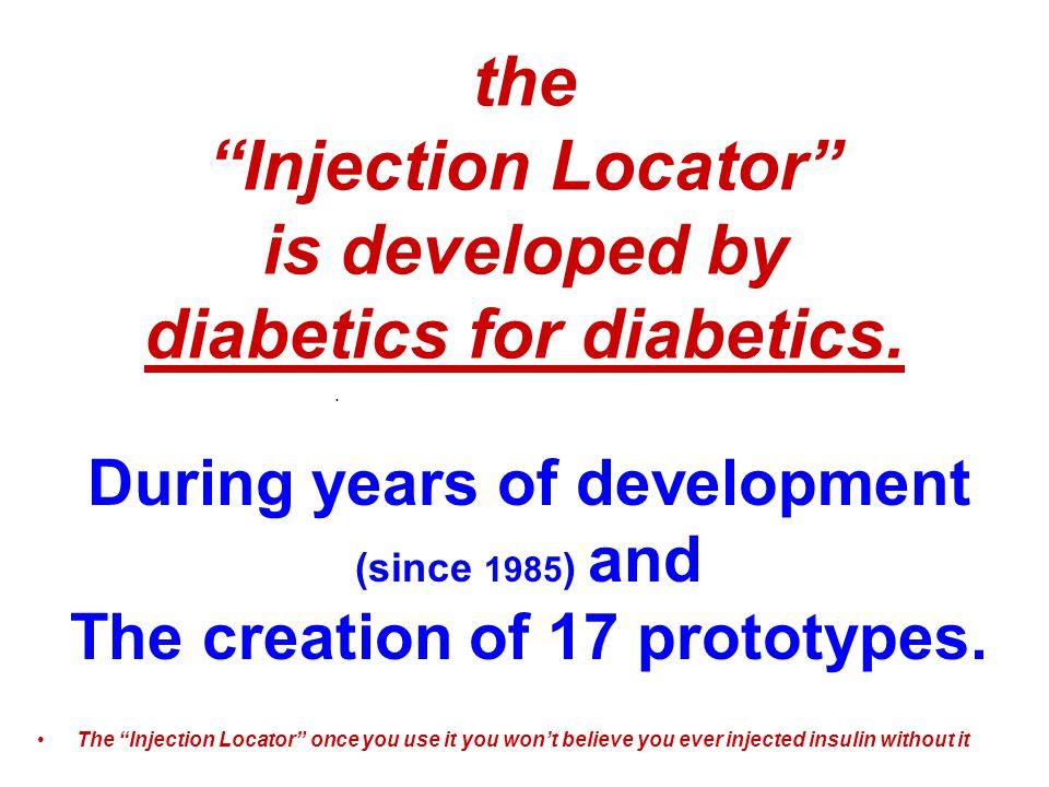 the Injection Locator is developed by diabetics for diabetics.